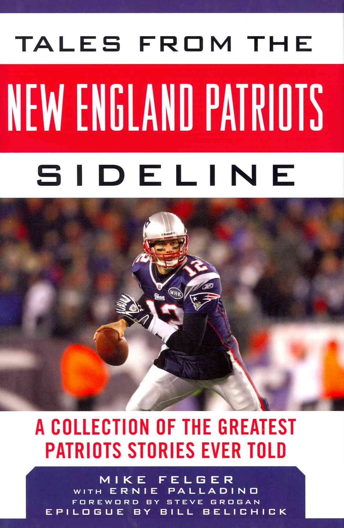 Tales from the New England Patriots Sideline By Felger, Mike/ Palladino, Ernie (CON)/ Grogan, Steve (FRW)/ Belichick, Bill (AFT)